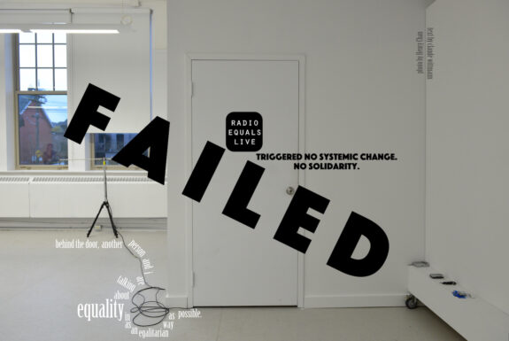 Radio Equals Live FAILED Triggerd no systemic change. No solidarity. behind the door, another person and i are talking about equality in as an egalitarian way as possible. photo by Henry Chan text by claude wittmann